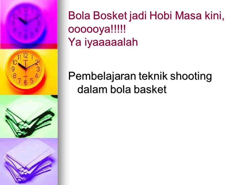 Bola Bosket jadi Hobi Masa kini, oooooya!!!!! Ya iyaaaaalah