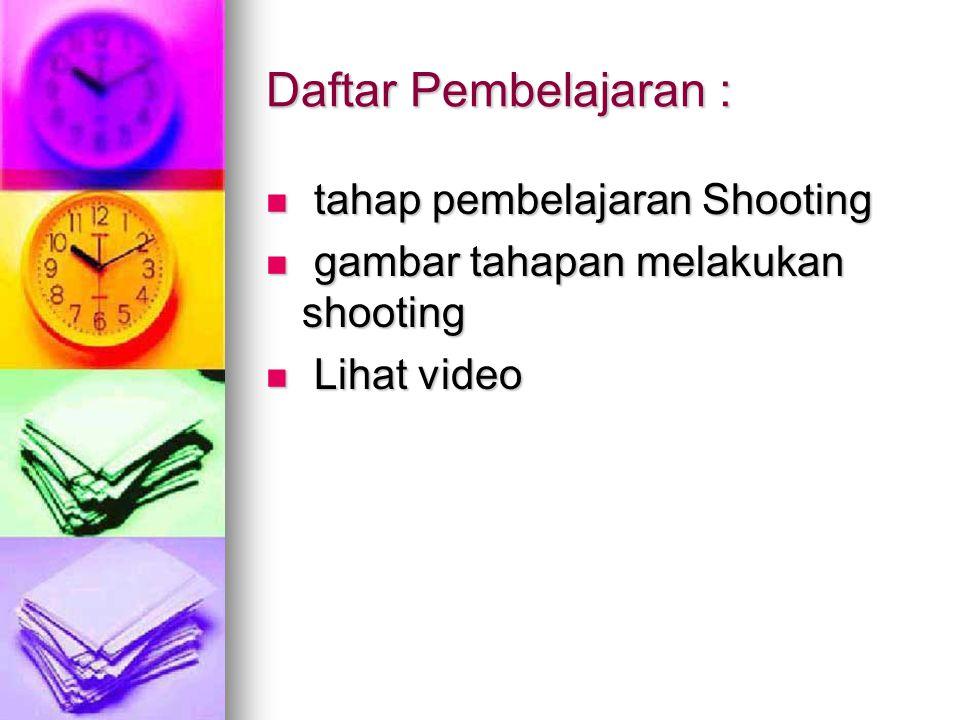 Daftar Pembelajaran : tahap pembelajaran Shooting