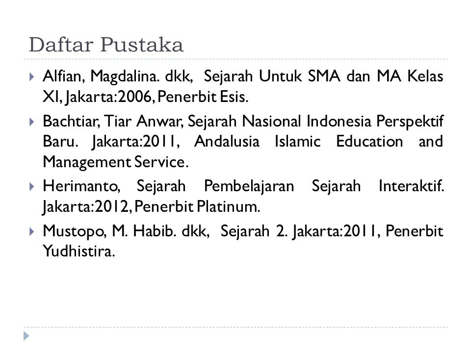 Daftar Pustaka Alfian, Magdalina. dkk, Sejarah Untuk SMA dan MA Kelas XI, Jakarta:2006, Penerbit Esis.