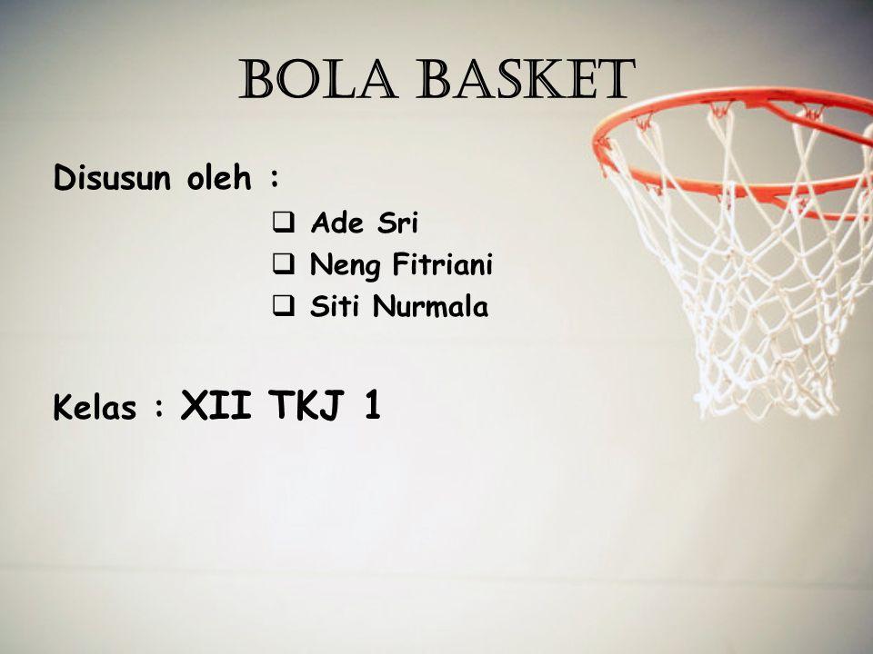 BOLA BASKET Disusun oleh : Kelas : XII TKJ 1 Ade Sri Neng Fitriani
