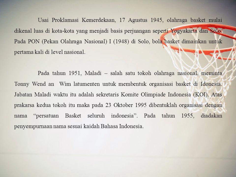 Usai Proklamasi Kemerdekaan, 17 Agustus 1945, olahraga basket mulai dikenal luas di kota-kota yang menjadi basis perjuangan seperti Yogyakarta dan Solo.