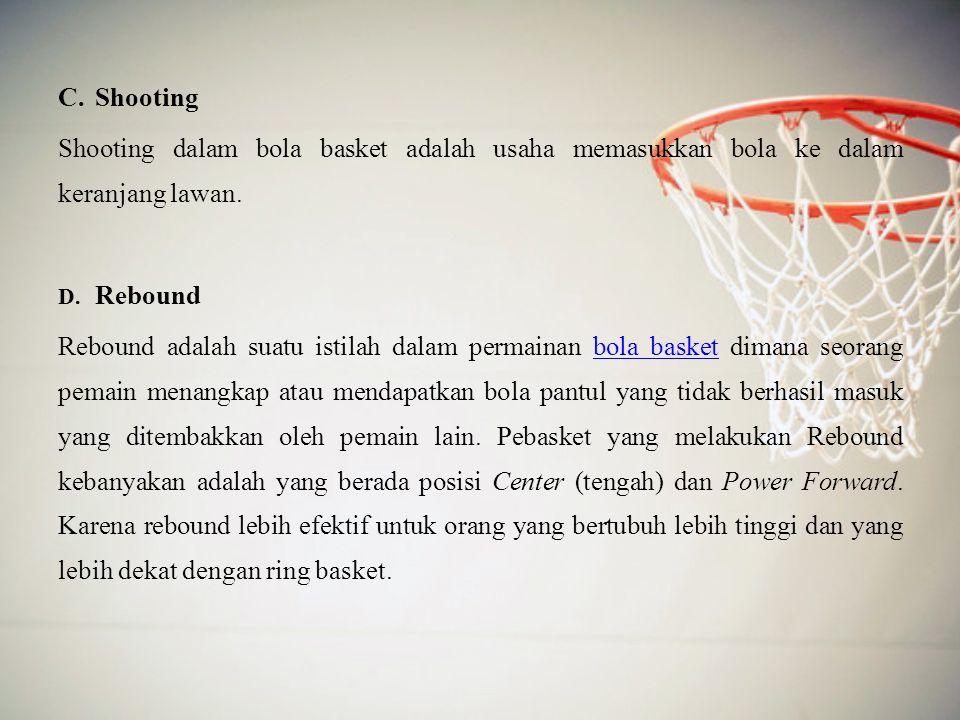 Shooting Shooting dalam bola basket adalah usaha memasukkan bola ke dalam keranjang lawan. D. Rebound.