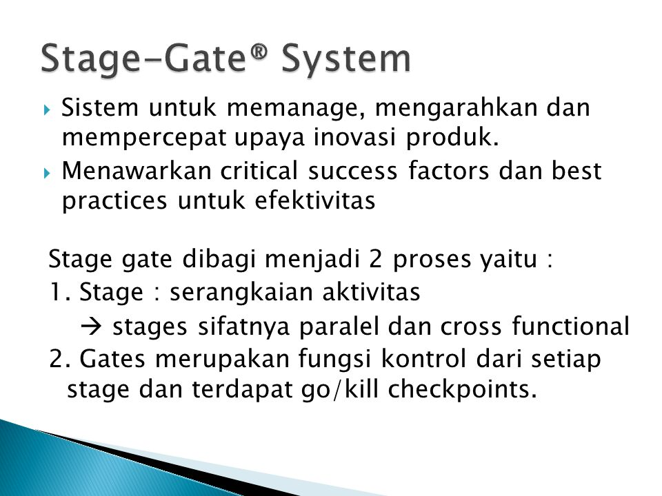 Stage-Gate® System Sistem untuk memanage, mengarahkan dan mempercepat upaya inovasi produk.