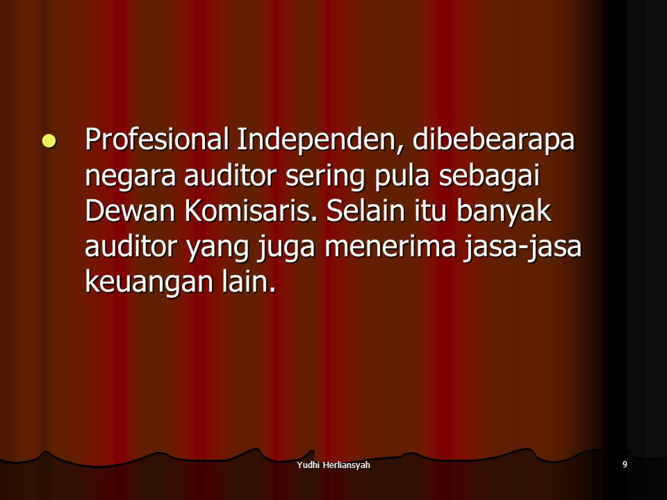 Profesional Independen, dibebearapa negara auditor sering pula sebagai Dewan Komisaris. Selain itu banyak auditor yang juga menerima jasa-jasa keuangan lain.