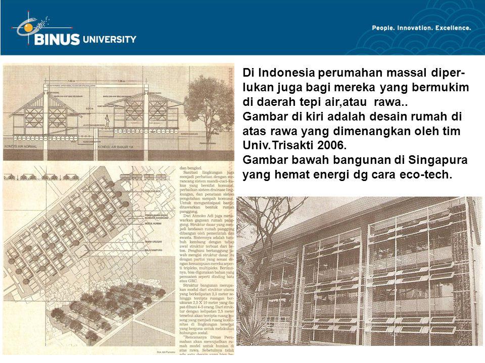 Di Indonesia perumahan massal diper- lukan juga bagi mereka yang bermukim di daerah tepi air,atau rawa..