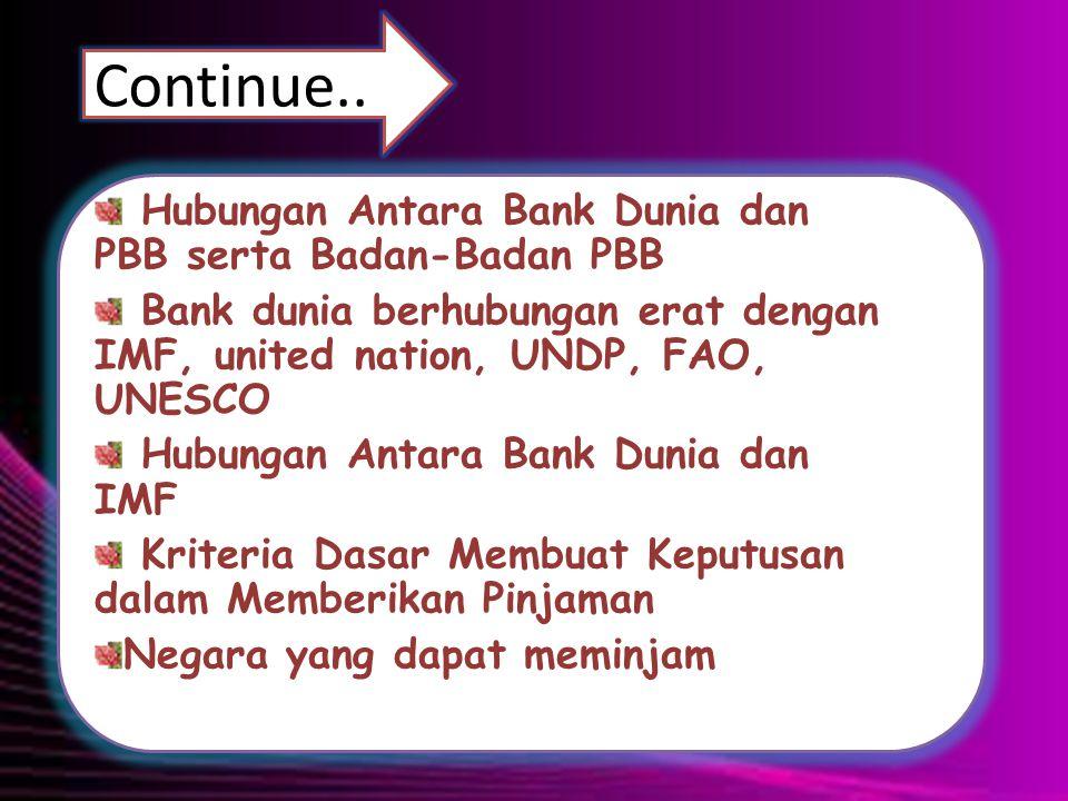 Continue.. Hubungan Antara Bank Dunia dan PBB serta Badan-Badan PBB