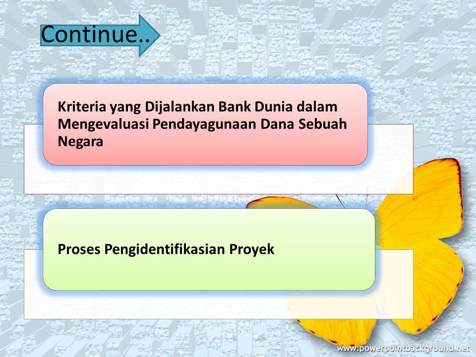 Continue.. Kriteria yang Dijalankan Bank Dunia dalam Mengevaluasi Pendayagunaan Dana Sebuah Negara.