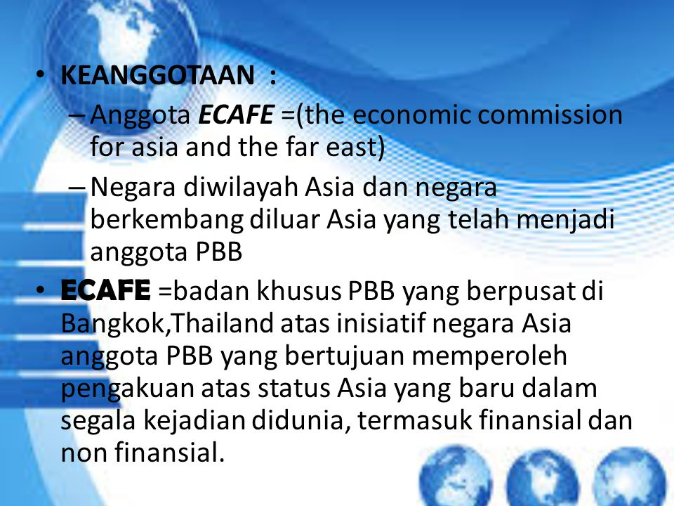 KEANGGOTAAN : Anggota ECAFE =(the economic commission for asia and the far east)