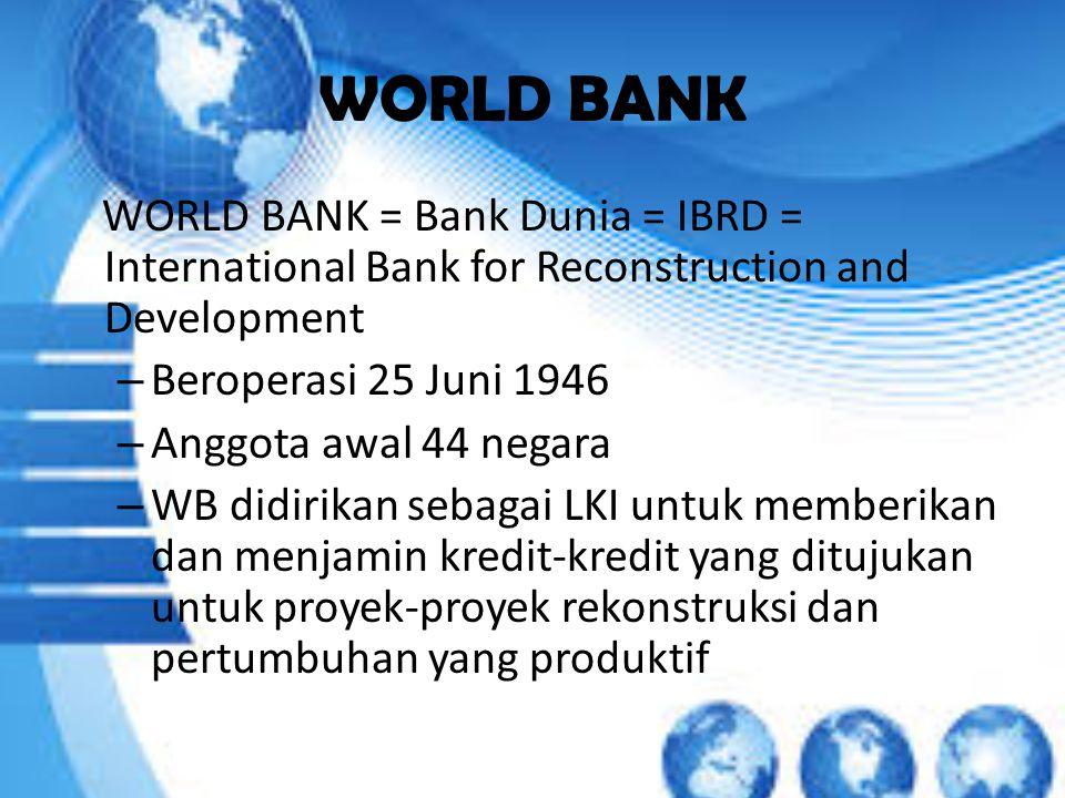 WORLD BANK Beroperasi 25 Juni 1946 Anggota awal 44 negara