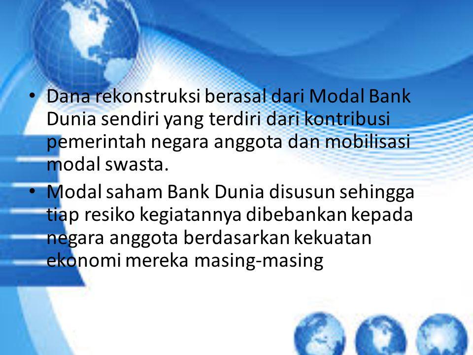 Dana rekonstruksi berasal dari Modal Bank Dunia sendiri yang terdiri dari kontribusi pemerintah negara anggota dan mobilisasi modal swasta.