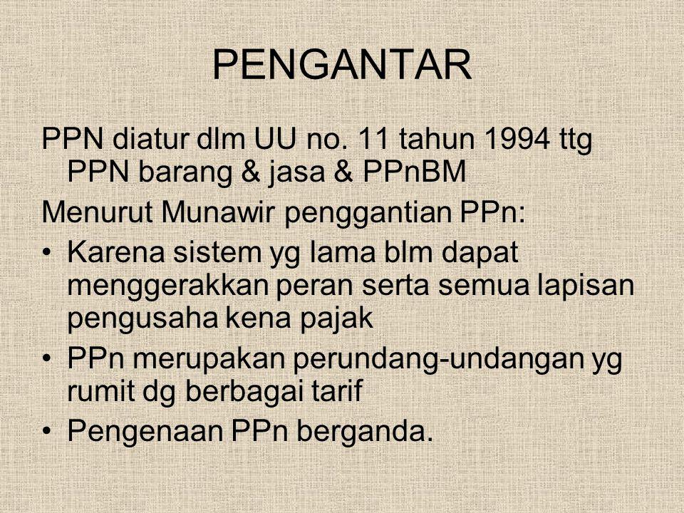 PENGANTAR PPN diatur dlm UU no. 11 tahun 1994 ttg PPN barang & jasa & PPnBM. Menurut Munawir penggantian PPn: