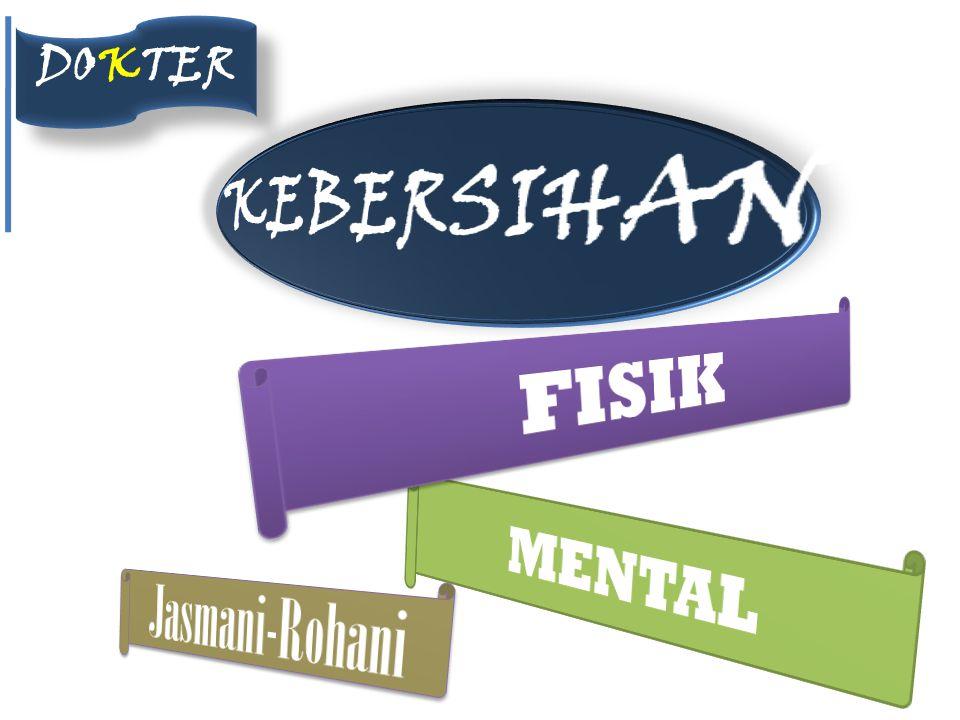 DOKTER KEBERSIHAN FISIK MENTAL Jasmani-Rohani