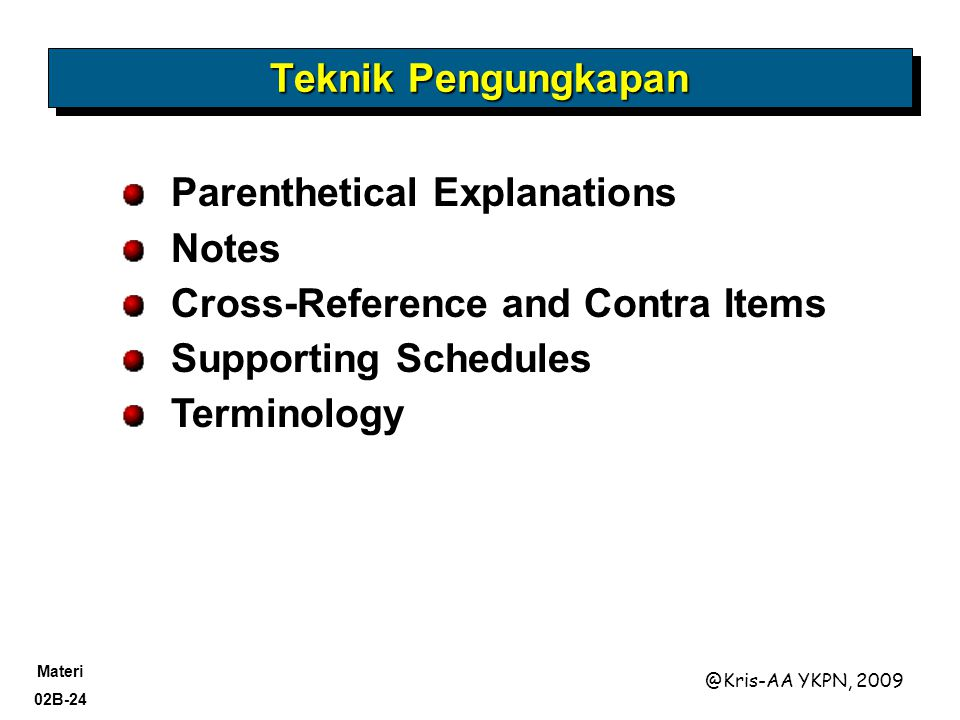 Teknik Pengungkapan Parenthetical Explanations. Notes. Cross-Reference and Contra Items. Supporting Schedules.