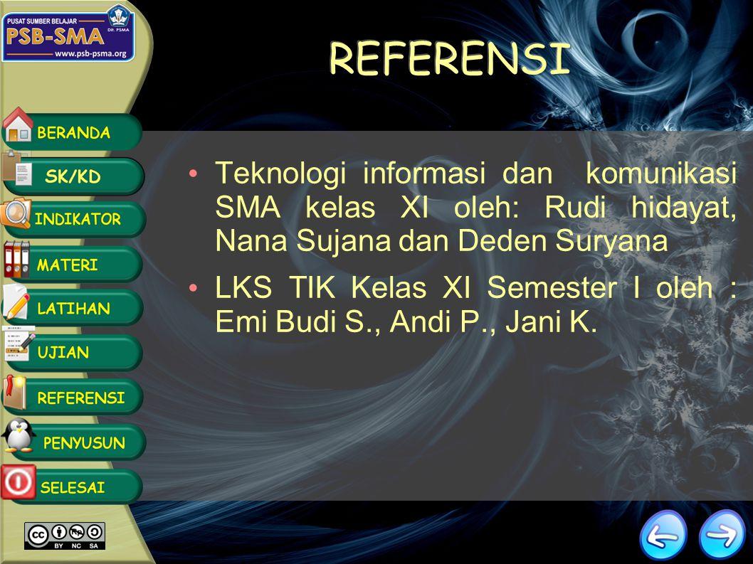 REFERENSI Teknologi informasi dan komunikasi SMA kelas XI oleh: Rudi hidayat, Nana Sujana dan Deden Suryana.