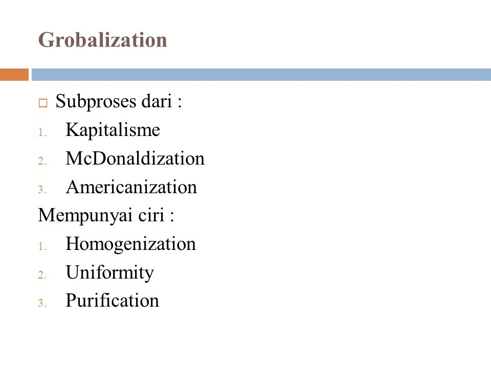 Grobalization Subproses dari : Kapitalisme McDonaldization