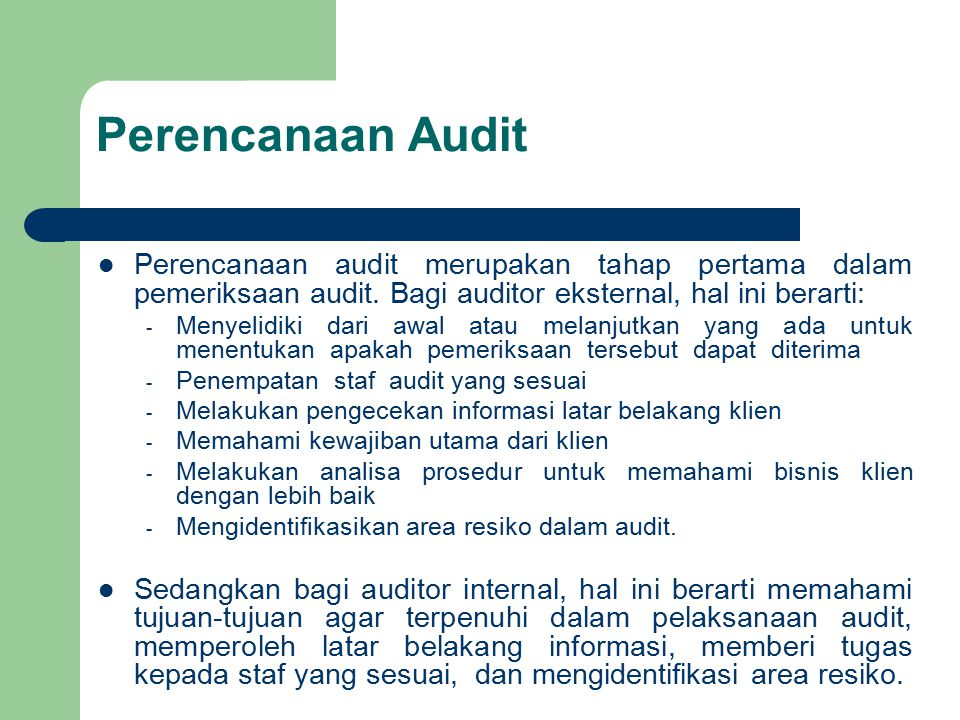 Perencanaan Audit Perencanaan audit merupakan tahap pertama dalam pemeriksaan audit. Bagi auditor eksternal, hal ini berarti: