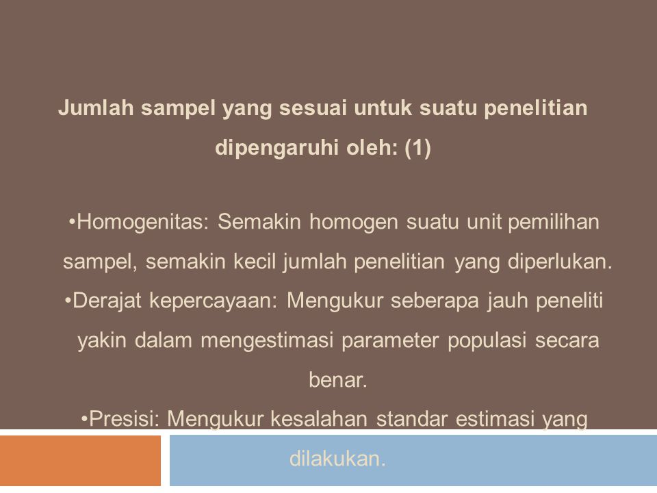 Jumlah sampel yang sesuai untuk suatu penelitian dipengaruhi oleh: (1)
