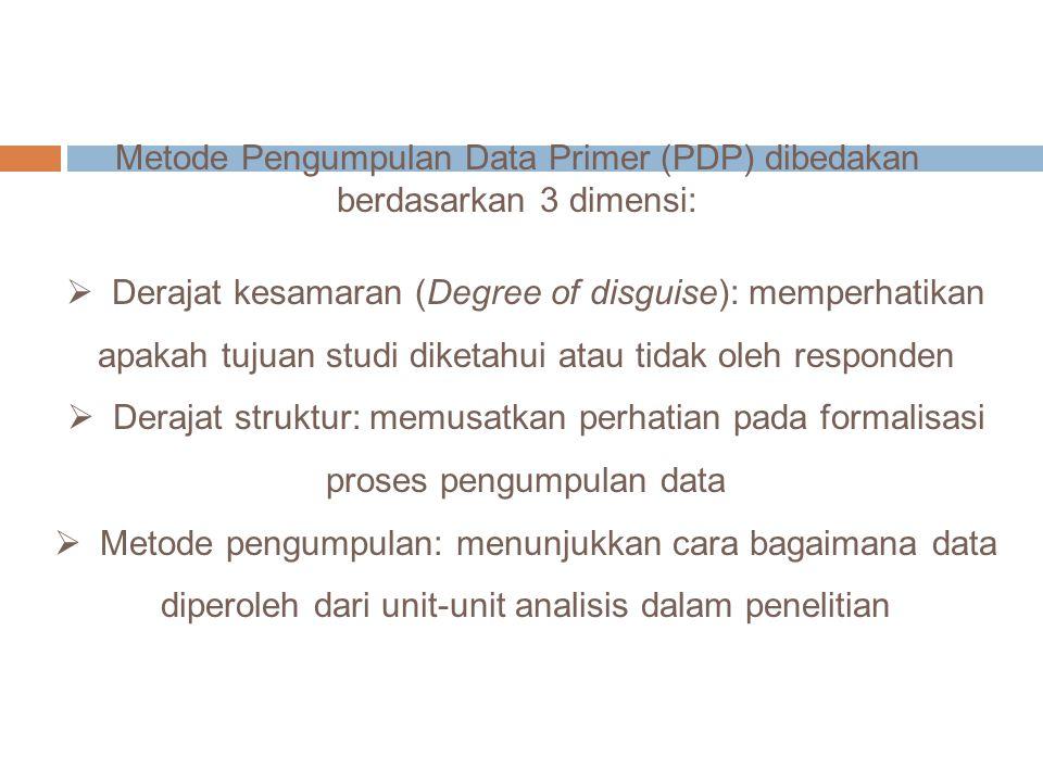 Metode Pengumpulan Data Primer (PDP) dibedakan berdasarkan 3 dimensi:
