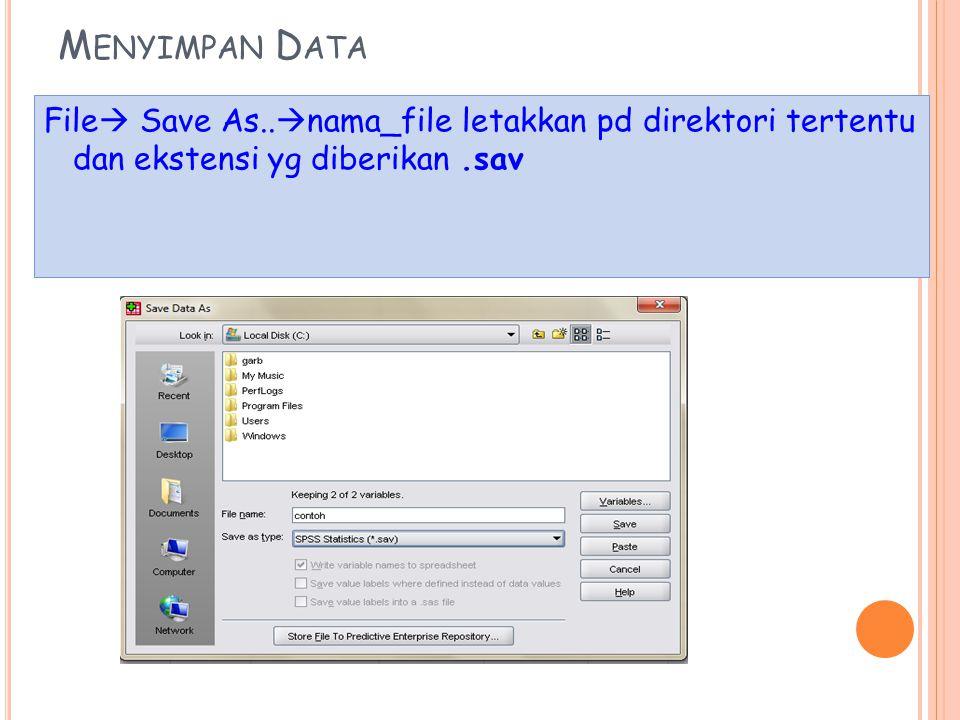 Menyimpan Data File Save As..nama_file letakkan pd direktori tertentu dan ekstensi yg diberikan .sav.