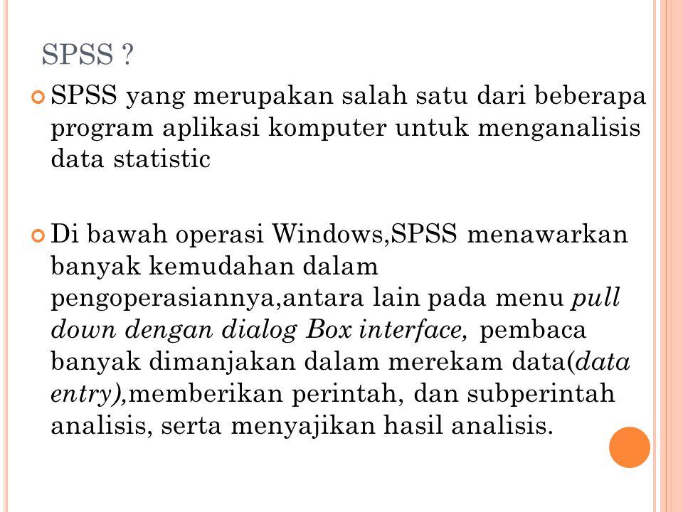 SPSS SPSS yang merupakan salah satu dari beberapa program aplikasi komputer untuk menganalisis data statistic.