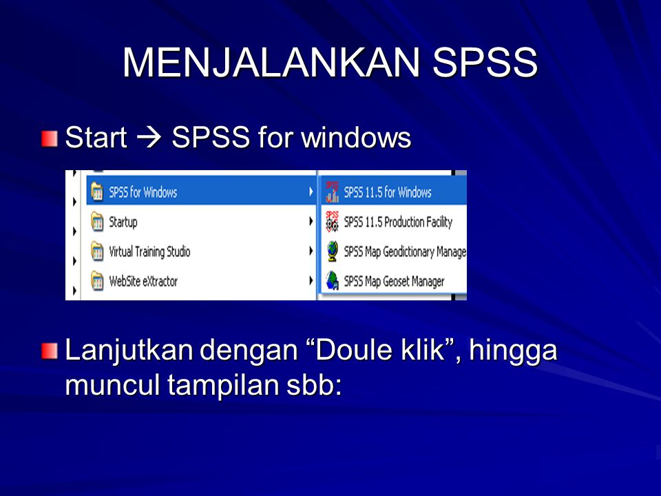 MENJALANKAN SPSS Start  SPSS for windows