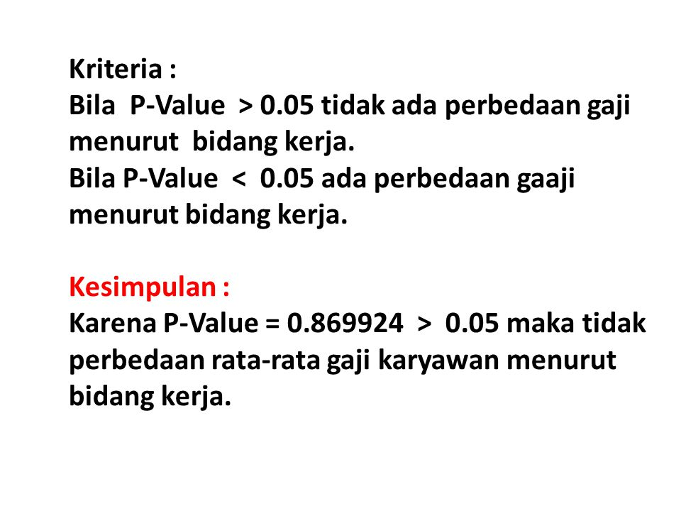 Kriteria : Bila P-Value > 0.05 tidak ada perbedaan gaji menurut bidang kerja. Bila P-Value < 0.05 ada perbedaan gaaji menurut bidang kerja.
