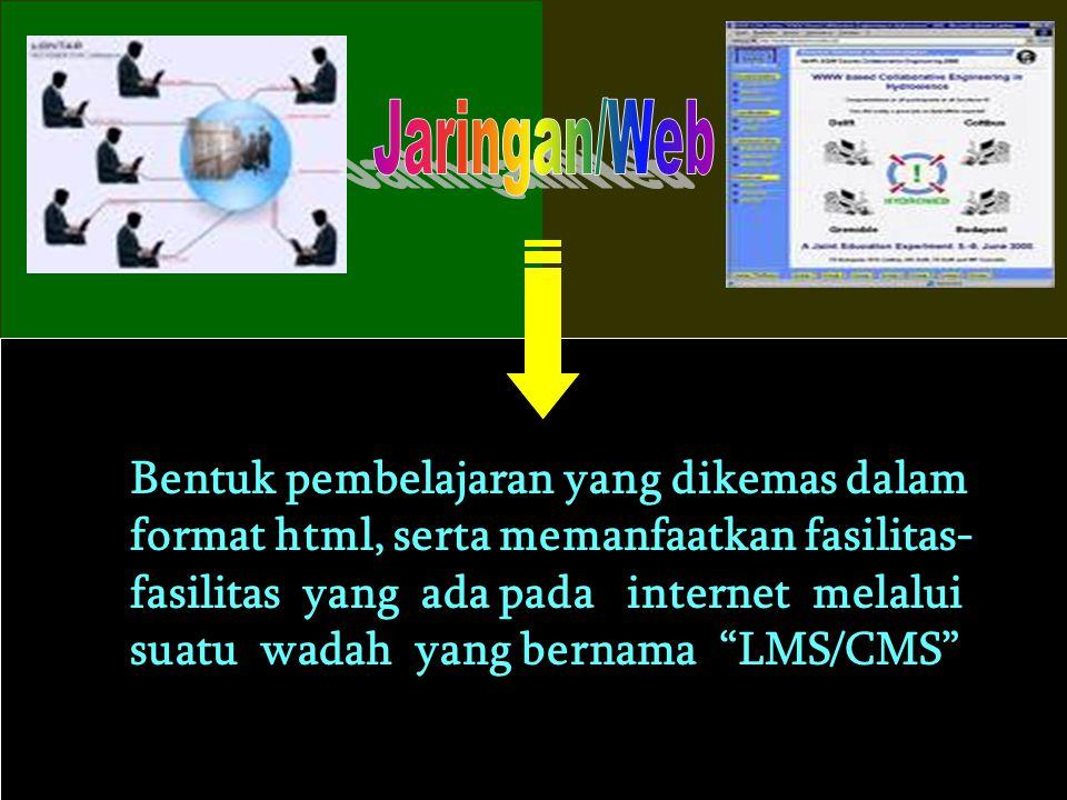 Jaringan/Web Bentuk pembelajaran yang dikemas dalam
