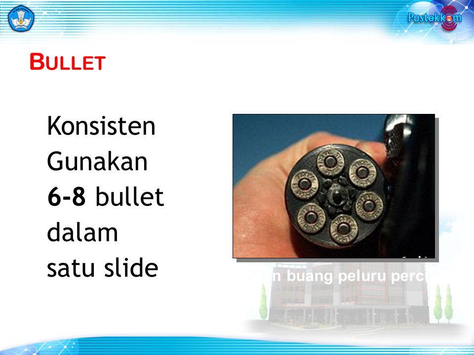Konsisten Gunakan 6-8 bullet dalam satu slide Bullet