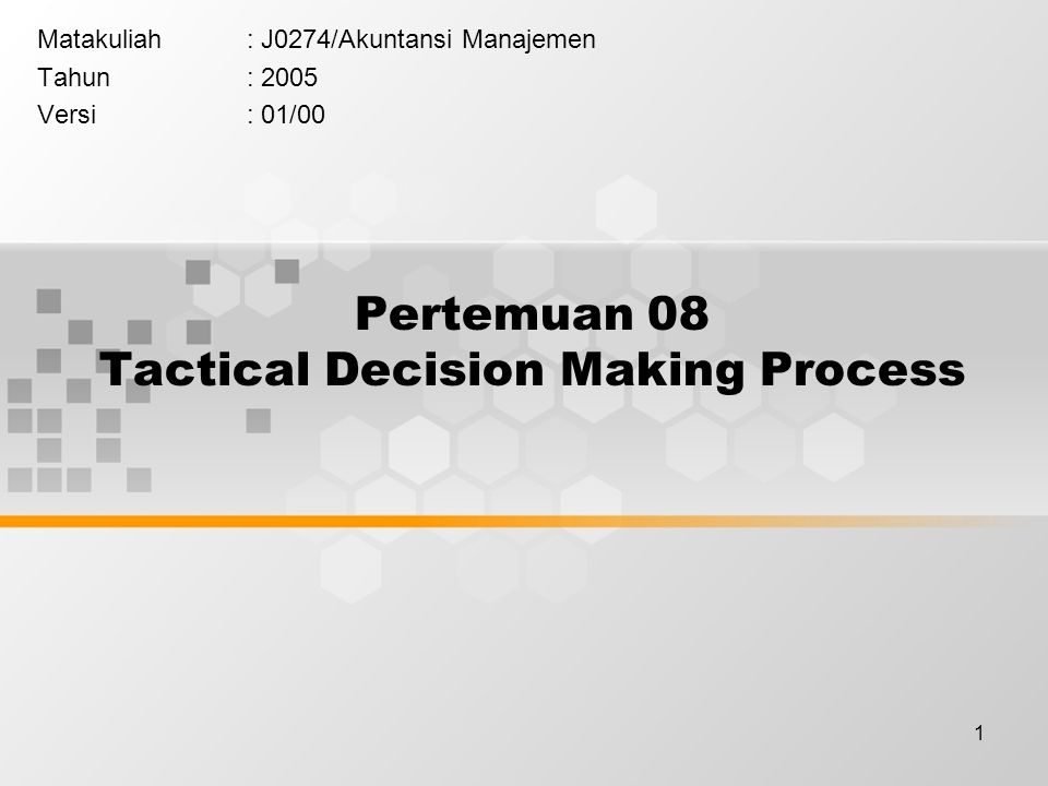 Pertemuan 08 Tactical Decision Making Process