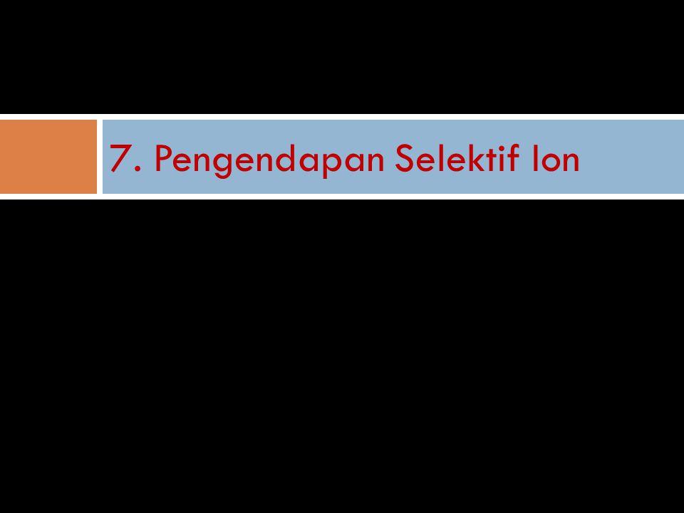 7. Pengendapan Selektif Ion