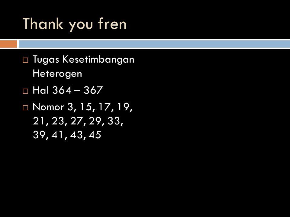 Thank you fren Tugas Kesetimbangan Heterogen Hal 364 – 367