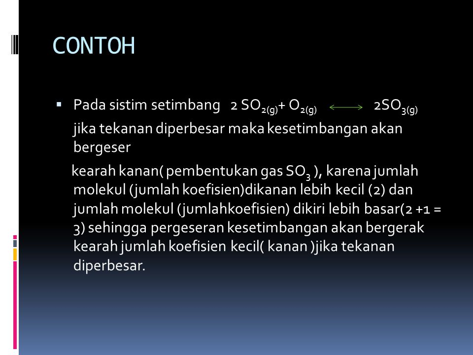 CONTOH Pada sistim setimbang 2 SO2(g)+ O2(g) 2SO3(g)