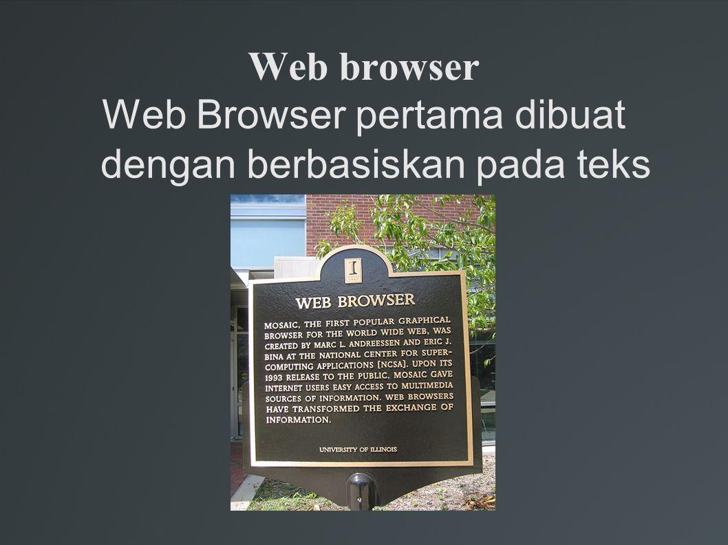 Web Browser pertama dibuat dengan berbasiskan pada teks