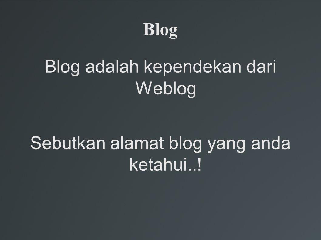 Blog adalah kependekan dari Weblog