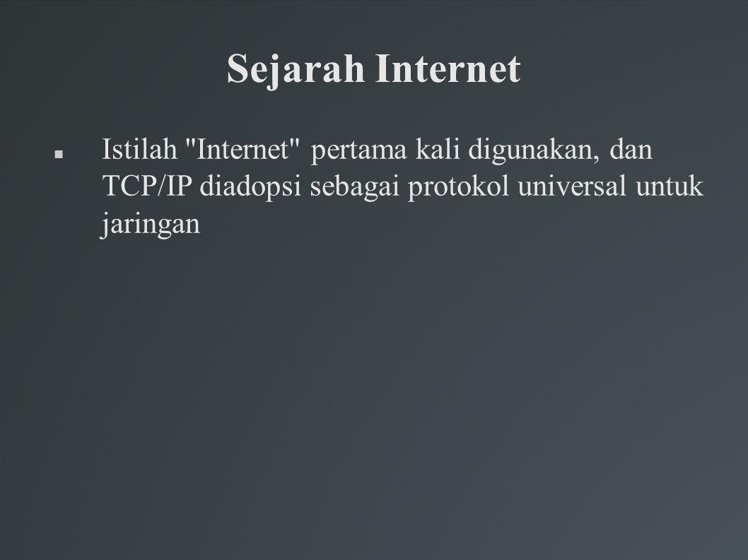 Sejarah Internet Istilah Internet pertama kali digunakan, dan TCP/IP diadopsi sebagai protokol universal untuk jaringan.