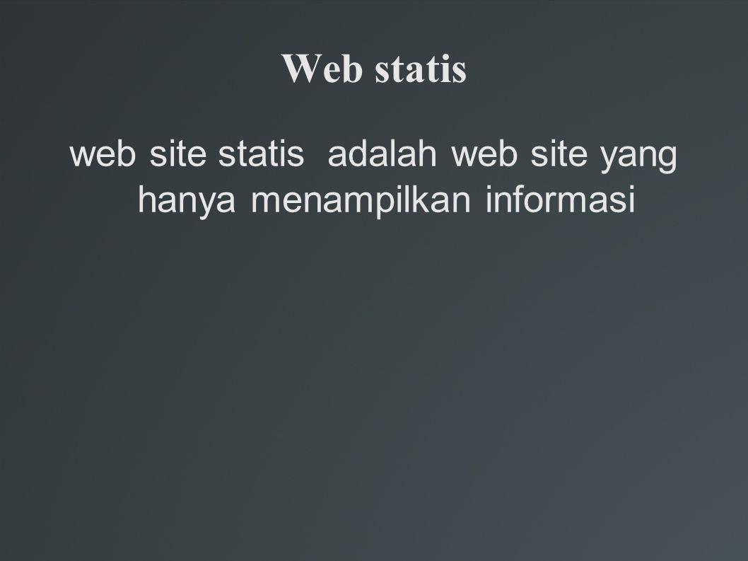 web site statis adalah web site yang hanya menampilkan informasi