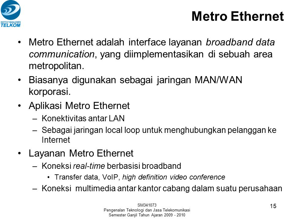 Metro Ethernet Metro Ethernet adalah interface layanan broadband data communication, yang diimplementasikan di sebuah area metropolitan.