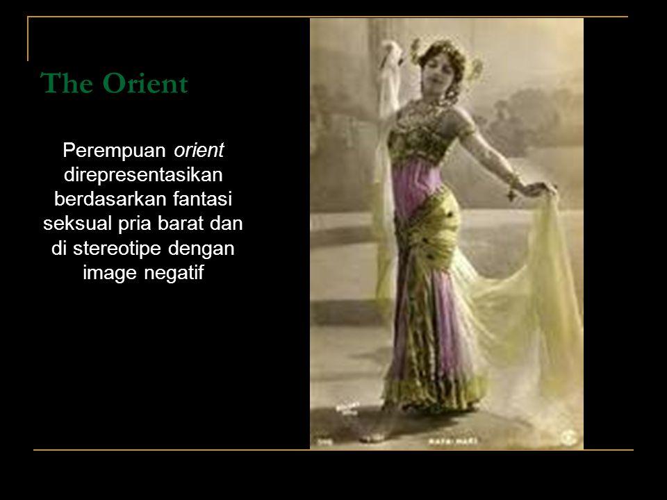 The Orient Perempuan orient direpresentasikan berdasarkan fantasi seksual pria barat dan di stereotipe dengan image negatif.
