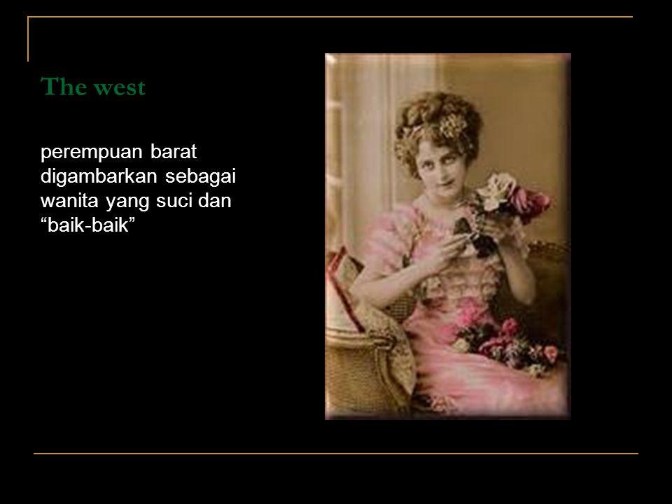 The west perempuan barat digambarkan sebagai wanita yang suci dan baik-baik