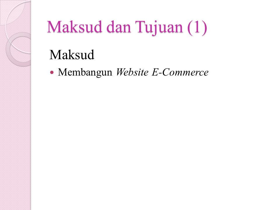 Maksud dan Tujuan (1) Maksud Membangun Website E-Commerce