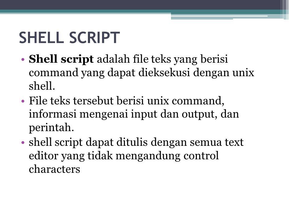 SHELL SCRIPT Shell script adalah file teks yang berisi command yang dapat dieksekusi dengan unix shell.