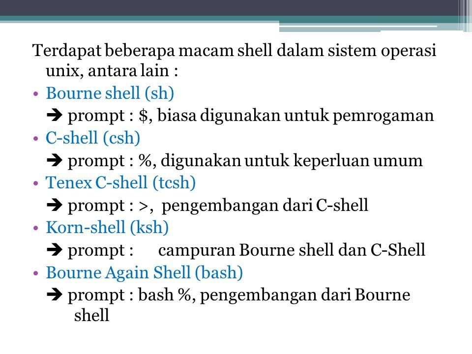 Terdapat beberapa macam shell dalam sistem operasi unix, antara lain :