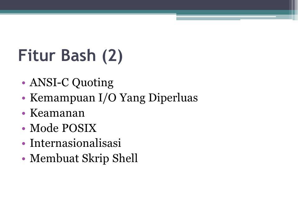 Fitur Bash (2) ANSI-C Quoting Kemampuan I/O Yang Diperluas Keamanan