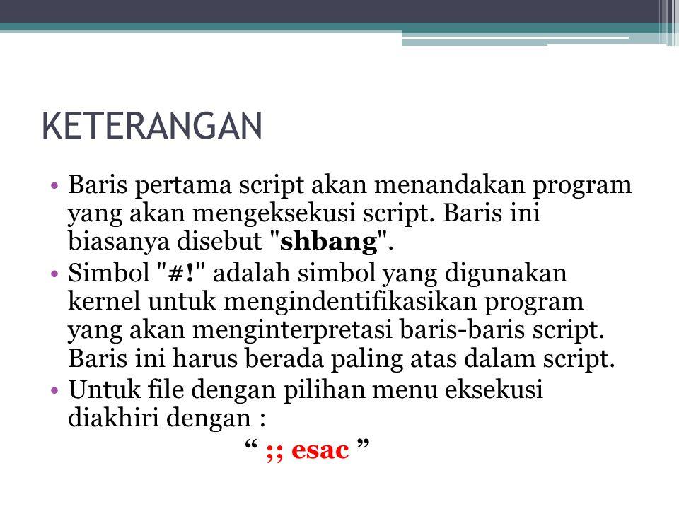 KETERANGAN Baris pertama script akan menandakan program yang akan mengeksekusi script. Baris ini biasanya disebut shbang .