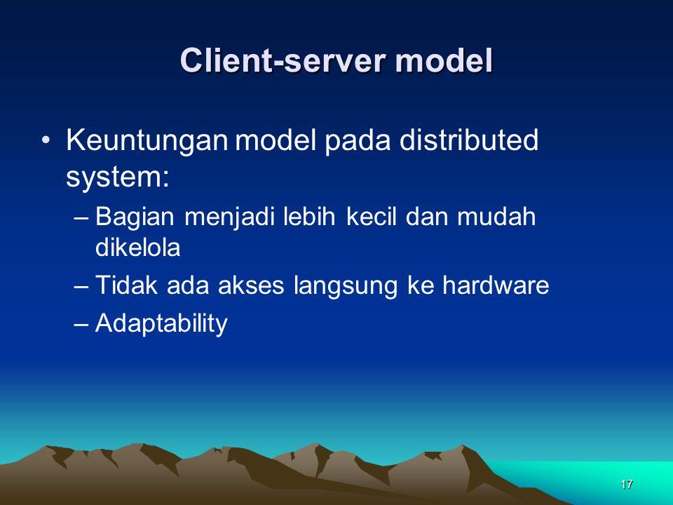 Client-server model Keuntungan model pada distributed system:
