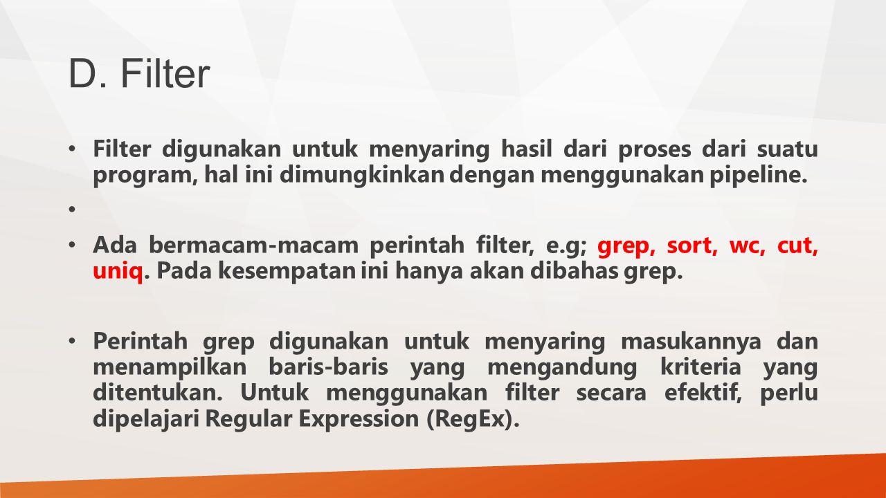 D. Filter Filter digunakan untuk menyaring hasil dari proses dari suatu program, hal ini dimungkinkan dengan menggunakan pipeline.