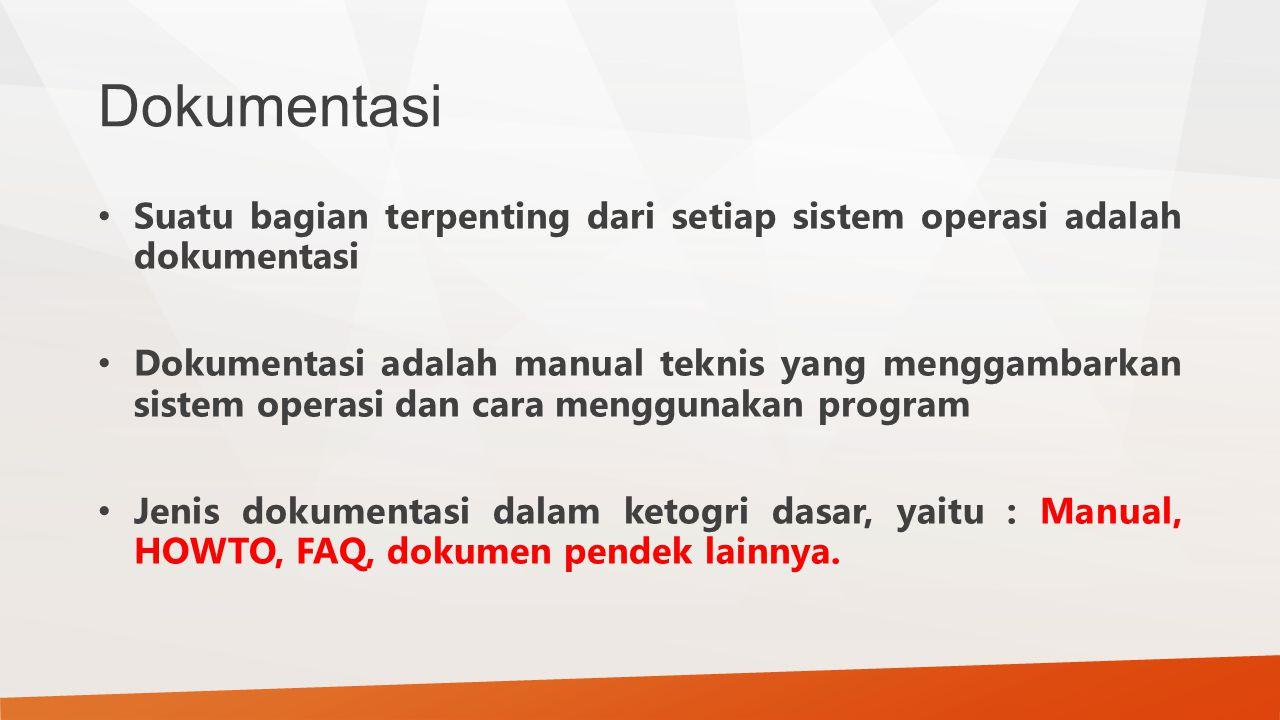Dokumentasi Suatu bagian terpenting dari setiap sistem operasi adalah dokumentasi.