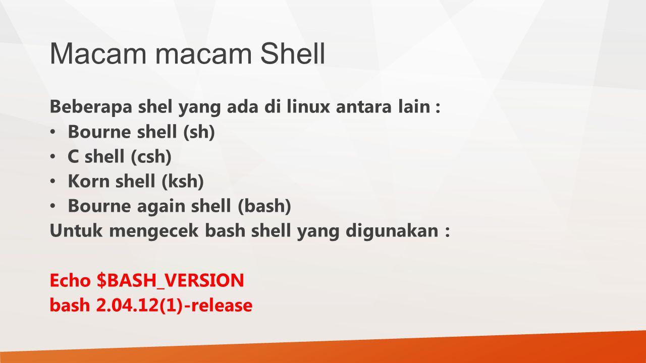 Macam macam Shell Beberapa shel yang ada di linux antara lain :