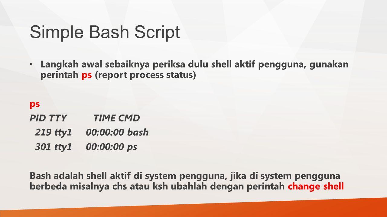 Simple Bash Script Langkah awal sebaiknya periksa dulu shell aktif pengguna, gunakan perintah ps (report process status)