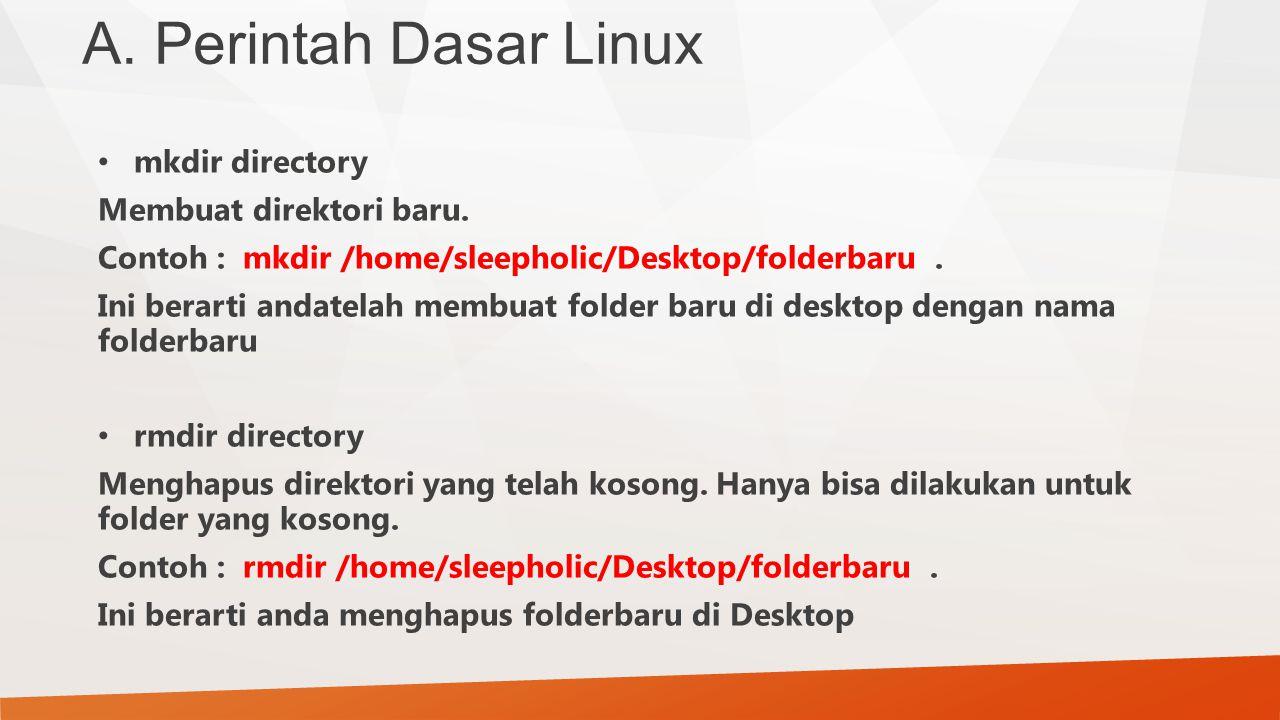 A. Perintah Dasar Linux mkdir directory Membuat direktori baru.